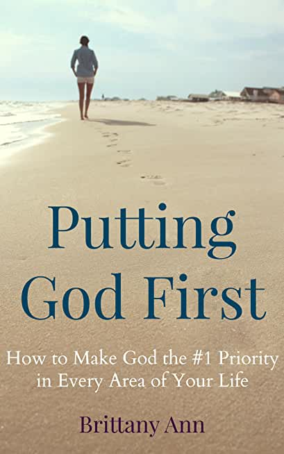 Putting God First: How to Make God the #1 Priority in Every Area of Your Life (English Edition)
