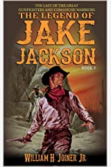 The Legend of Jake Jackson: The Last Of The Great Gunfighters: A Gunfighter Western Adventure (A Jake Jackson: Gunfighter Western Book 8) Kindle Edition