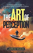 The Art of Perception: A Formidable Guide to Understanding Yourself and Others