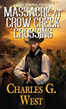 Massacre at Crow Creek Crossing (A Cole Bonner Western Book 3)