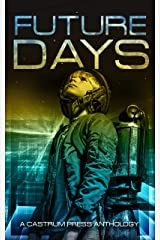 Future Days Anthology: A collection of sci-fi & fantasy adventure short stories (The Days Series Book 1) Kindle Edition