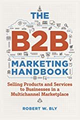 The B2B Marketing Handbook: Selling Products and Services to Businesses in a Multichannel Marketplace Kindle Edition