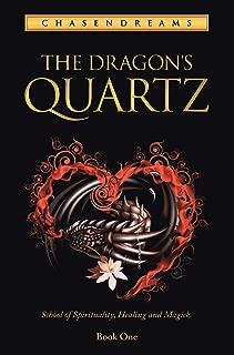 The Dragon's Quartz: School of Spirituality, Healing and Magick. Book One