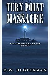 Turn Point Massacre: (San Juan Islands Mystery Book 6) Kindle Edition
