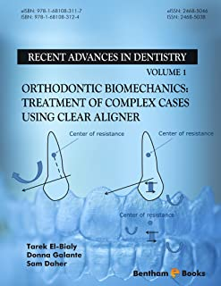 Orthodontic Biomechanics: Treatment Of Complex Cases Using Clear Aligner (Recent Advances in Dentistry Book 1)