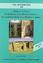 Piedras con alma: El betilismo en el Mundo Antiguo y sus manifestaciones en la Península Ibérica: 13 (SPAL Monografías Arqueología)