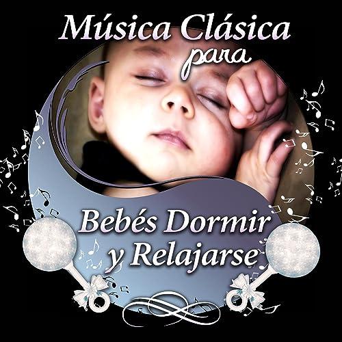 Música Clásica para Bebés Dormir y Relajarse: Canciones de Cuna ...