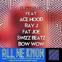 All We Know (Clean Version/ No Curses) [feat. Ace Hood, Bow Wow, Fat Joe, Ray J & Swizz Beatz]
