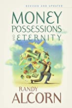 Money, Possessions, and Eternity: A Comprehensive Guide to What the Bible Says about Financial Stewardship, Generosity, Ma...