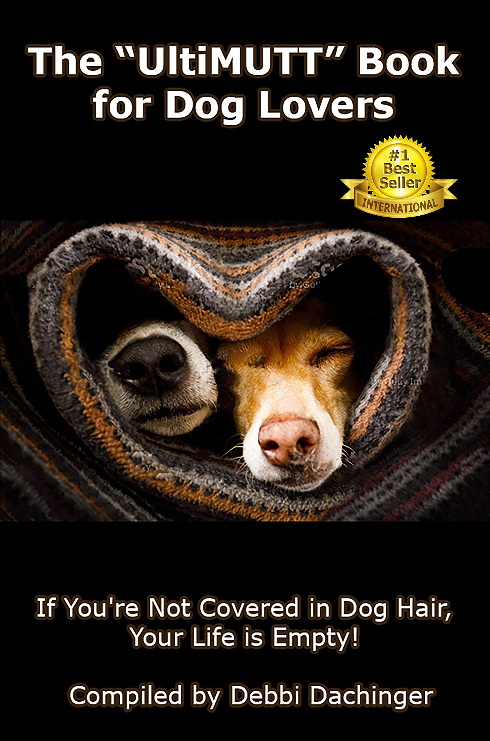 """The """"UltiMUTT"""" Book for Dog Lovers: If You're Not Covered in Dog Hair, Your Life is Empty!"""