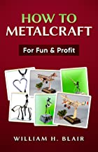 How To Metalcraft for Fun & Profit