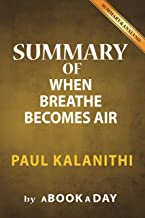 Summary of When Breath Becomes Air: by Paul Kalanithi | Includes Analysis on When Breath Becomes Air