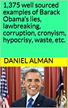 1,375 well sourced examples of Barack Obama's lies, lawbreaking, corruption, cronyism, hypocrisy, waste, etc.