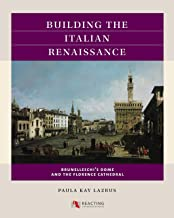 Building the Italian Renaissance: Brunelleschi's Dome and the Florence Cathedral