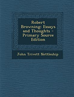 Robert Browning: Essays and Thoughts - Primary Source Edition