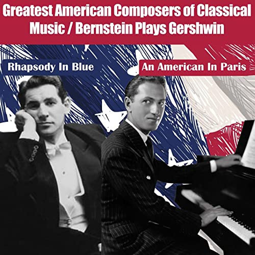 Greatest American Composers of Classical Music (Bernstein Plays