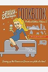 Trailer Food Diaries Cookbook: Portland Edition, Volume II (American Palate) Kindle Edition