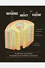 The Where, the Why, and the How: 75 Artists Illustrate Wondrous Mysteries of Science Kindle Edition