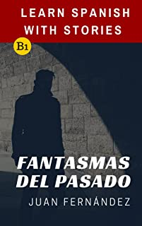 Learn Spanish With Stories (B1): Fantasmas del Pasado - Spanish Intermediate