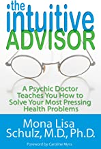 The Intuitive Advisor: A Medical Doctor Teaches You How to Solve Your Most Pressing Health Problems