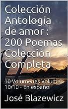 Colección Antología de amor : 200 Poemas Colección Completa : 10 Volumenes Volumen 10/10 - En español (Spanish Edition)