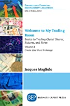 Welcome to My Trading Room, Volume II: Basics to Trading Global Shares, Futures, and Forex: Create Your Own Brokerage