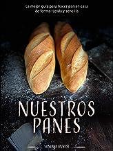 Nuestros Panes: La mejor guía para hacer pan en casa  de...