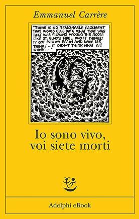 Io sono vivo voi siete morti (Opere di Emmanuel Carrère Vol. 6)