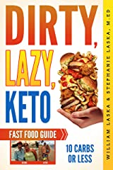 DIRTY, LAZY, KETO Fast Food Guide: 10 Carbs or Less: Ketogenic Diet, Low Carb Choices for Beginners - Wanting Weight Loss Without Owning An Instant Pot or Keto Cookbook! Kindle Edition