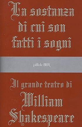 La sostanza di cui son fatti i sogni: Il grande teatro di William Shakespeare