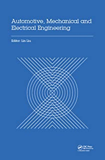 Automotive, Mechanical and Electrical Engineering: Proceedings of the 2016 International Conference on Automotive Engineering, Mechanical and Electrical ... Hong Kong, China, December 9-11, 2016