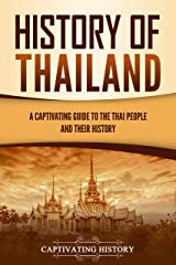History of Thailand: A Captivating Guide to the Thai People and Their History (English Edition) Format Kindle