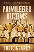 Privileged Victims: How America's Culture Fascists Hijacked the Country and Elevated Its Worst People