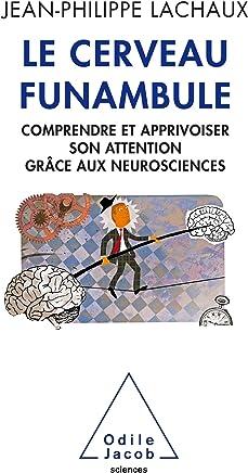 Le Cerveau funambule: Comprendre et apprivoiser son attention grâce aux neurosciences