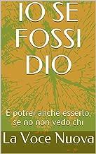 IO SE FOSSI DIO: E potrei anche esserlo, se no non vedo chi (Sonetti Di Un Futuro Passato Vol. 3) (Italian Edition)