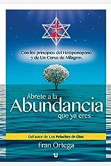 Ábrete a la Abundancia que ya eres: Con los principios del Ho´oponopono y de Un Curso de Milagros Versión Kindle