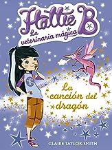 La canción del dragón (Hattie B. La veterinaria mágica 1) (Spanish Edition)