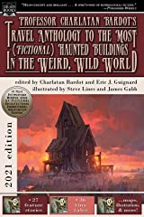 Professor Charlatan Bardot's Travel Anthology to the Most (Fictional) Haunted Buildings in the Weird, Wild World Kindle Edition