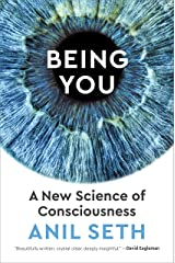 Being You: A New Science of Consciousness Kindle Edition