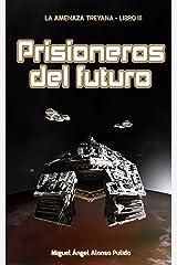 Prisioneros del Futuro (La amenaza treyana nº 3) Versión Kindle