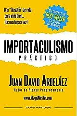 Importaculismo Practico: Una filosofía de vida para vivir bien de una buena vez (Spanish Edition) Edición Kindle