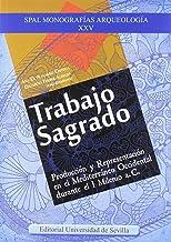 TRABAJO SAGRADO: Producción y Representación en el Mediterráneo Occidental durante el I Milenio a. C.: 25 (SPAL Monografía...