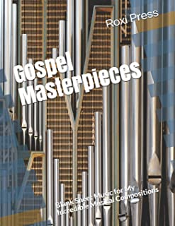 Gospel Masterpieces: Blank Sheet Music for My Incredible Musical Compositions
