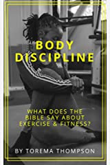 Body Discipline: What does the Bible say about exercise & fitness? Kindle Edition