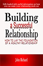 Building a Successful Relationship: How to lay the Foundation of a Healthy Relationship. (English Edition)