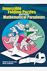 Impossible Folding Puzzles and Other Mathematical Paradoxes (Dover Books on Recreational Math) Kindle Edition