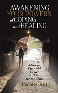 Awakening Your Powers of Coping and Healing: Advice for Those with Cancer or Other Serious Illness
