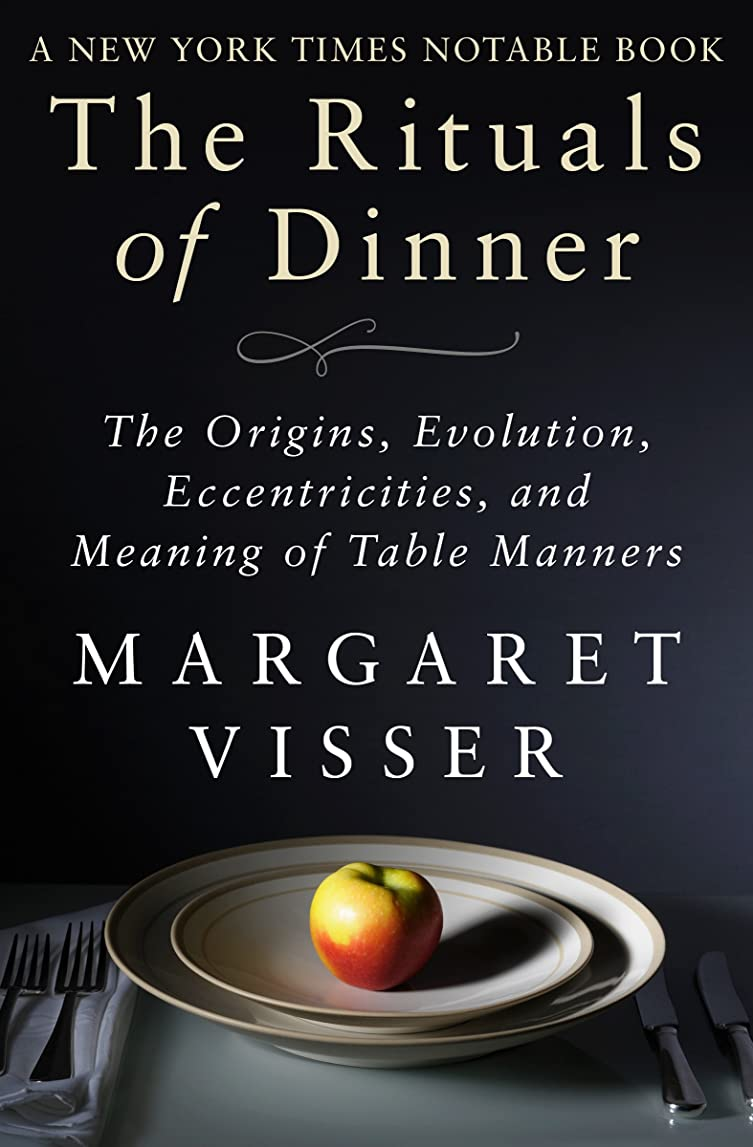 コンプリート倫理的ペイントThe Rituals of Dinner: The Origins, Evolution, Eccentricities, and Meaning of Table Manners (English Edition)