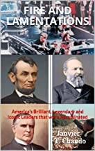 FIRE AND LAMENTATIONS: America's Brilliant, Legendary and Iconic Leaders that were Assassinated (English Edition)