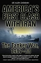 America's First Clash with Iran: The Tanker War, 1987–88